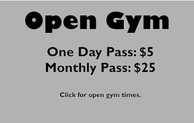 Open Gym One Day Pass: $5 Monthly Pass: $25  Click for open gym times.